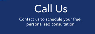 Call Us - Contact us to schedule your free, personalized consultation.
