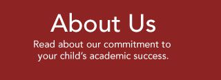 About Us - Read about our commitment to your child's academic success.